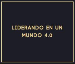 LIDERANDO EN UN MUNDO 4.0